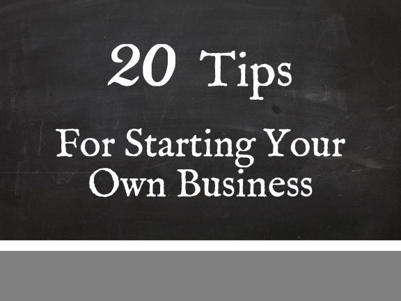 20 Tips for Starting Your Own Business